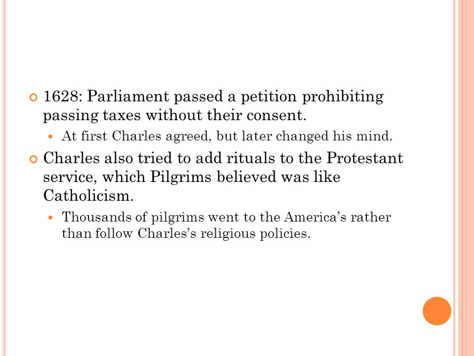 1628: Parliament passed a petition prohibiting passing taxes without their consent.