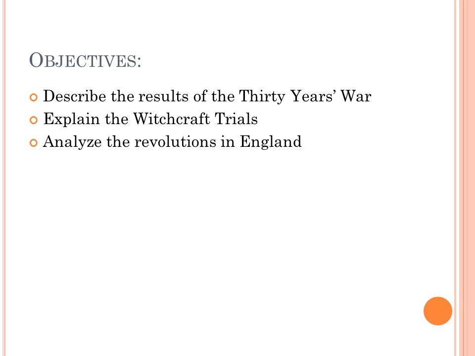 O BJECTIVES : Describe the results of the Thirty Years' War Explain the Witchcraft Trials Analyze the revolutions in England