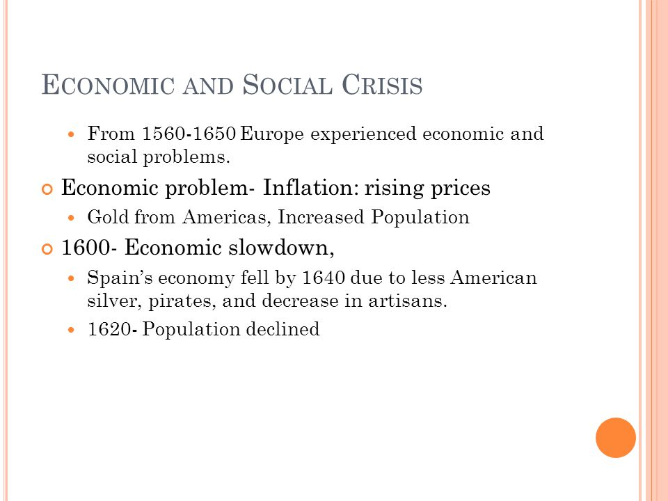E CONOMIC AND S OCIAL C RISIS From 1560-1650 Europe experienced economic and social problems.