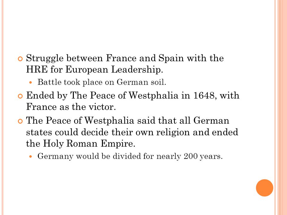 Struggle between France and Spain with the HRE for European Leadership.