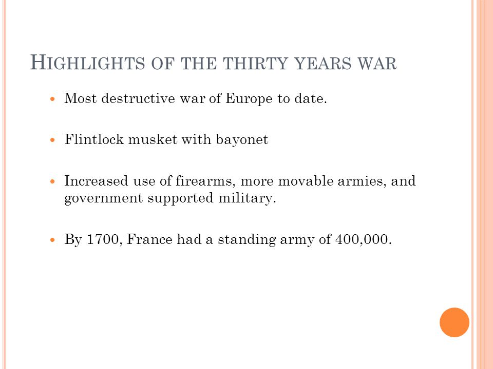 H IGHLIGHTS OF THE THIRTY YEARS WAR Most destructive war of Europe to date.