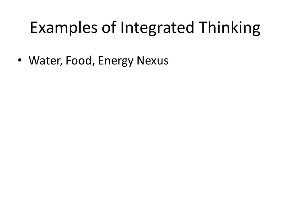 Examples of Integrated Thinking Water, Food, Energy Nexus
