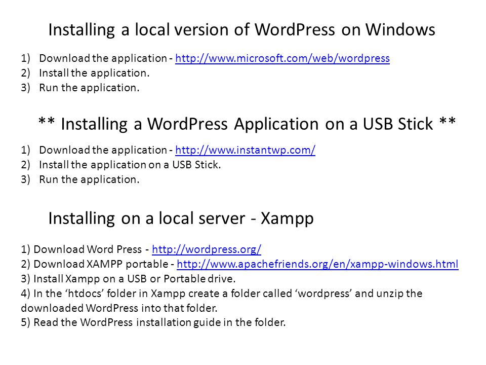 Installing a local version of WordPress on Windows 1)Download the application - http://www.microsoft.com/web/wordpresshttp://www.microsoft.com/web/wordpress 2)Install the application.