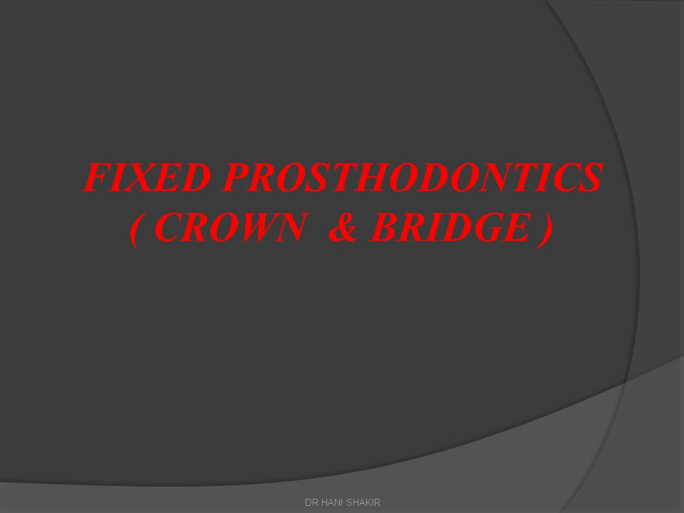 Disadvantage of replacing missing teeth  Damage to tooth and pulp  Secondary caries  Failures  Effects on the periodontium  Cost and discomfort DR.HANI SHAKIR