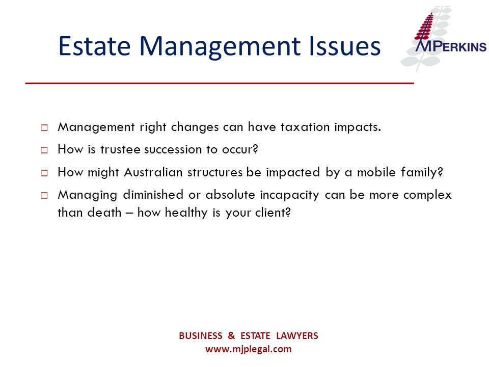 Estate Management Issues  Management right changes can have taxation impacts.