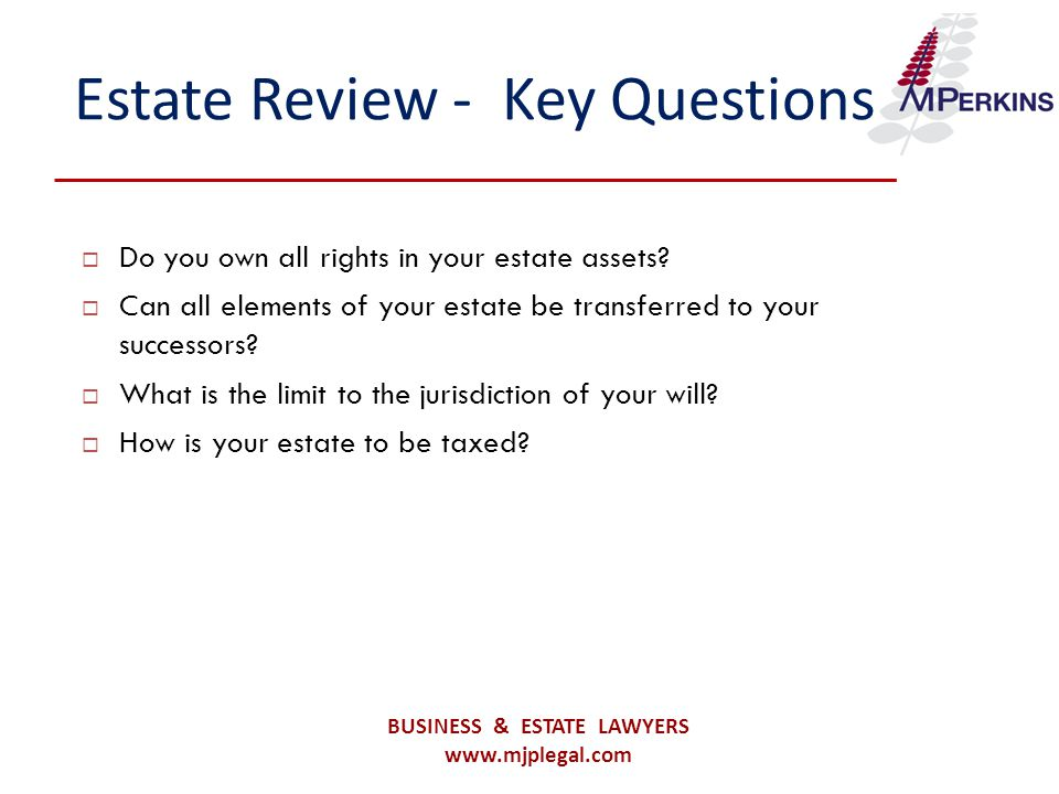 Estate Review - Key Questions  Do you own all rights in your estate assets.