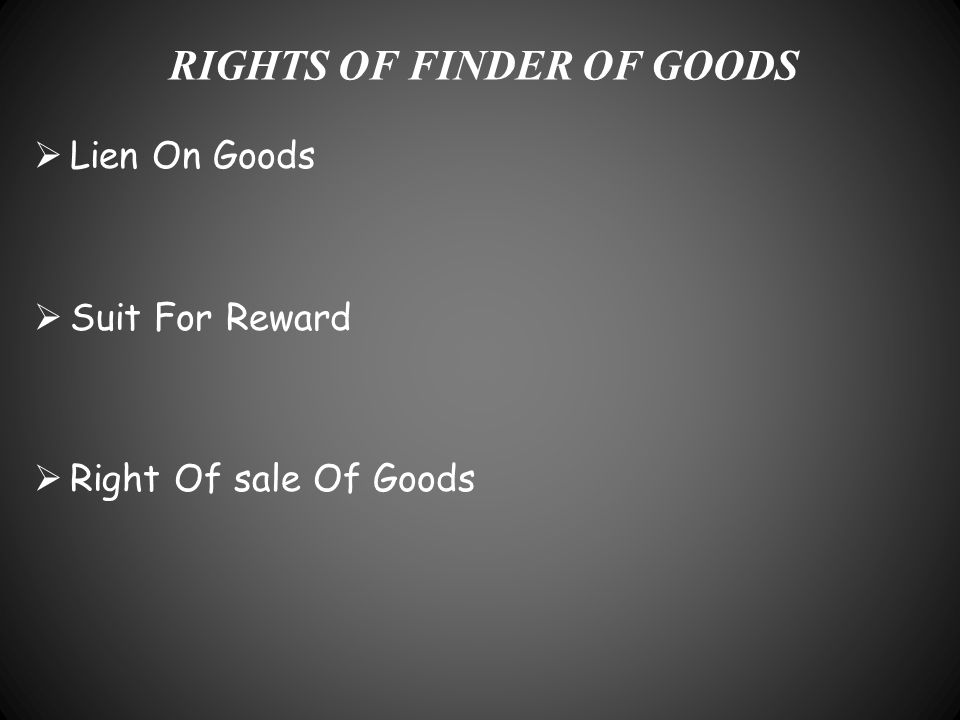 RIGHTS OF FINDER OF GOODS  Lien On Goods  Suit For Reward  Right Of sale Of Goods