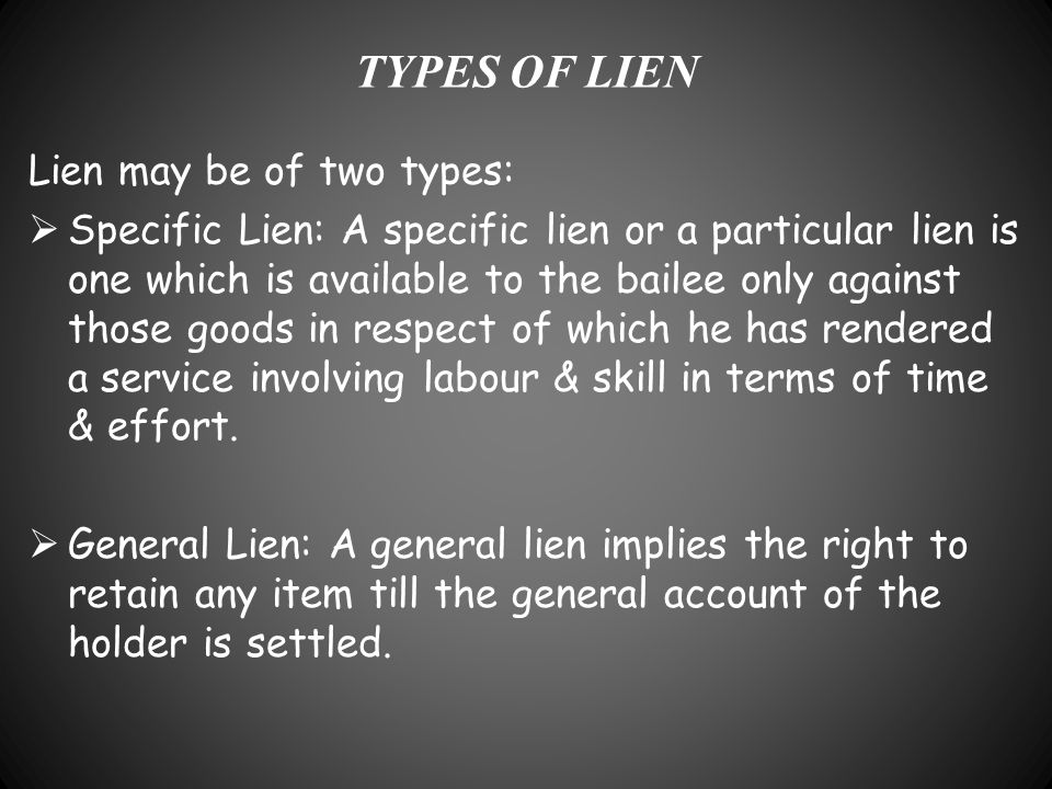 TYPES OF LIEN Lien may be of two types:  Specific Lien: A specific lien or a particular lien is one which is available to the bailee only against tho