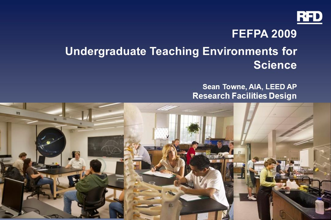 Undergraduate Teaching Environments for Science Sean Towne, AIA, LEED AP Research Facilities Design
