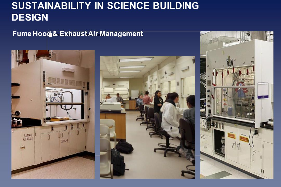 SUSTAINABILITY IN SCIENCE BUILDING DESIGN Fume Hood & Exhaust Air Management