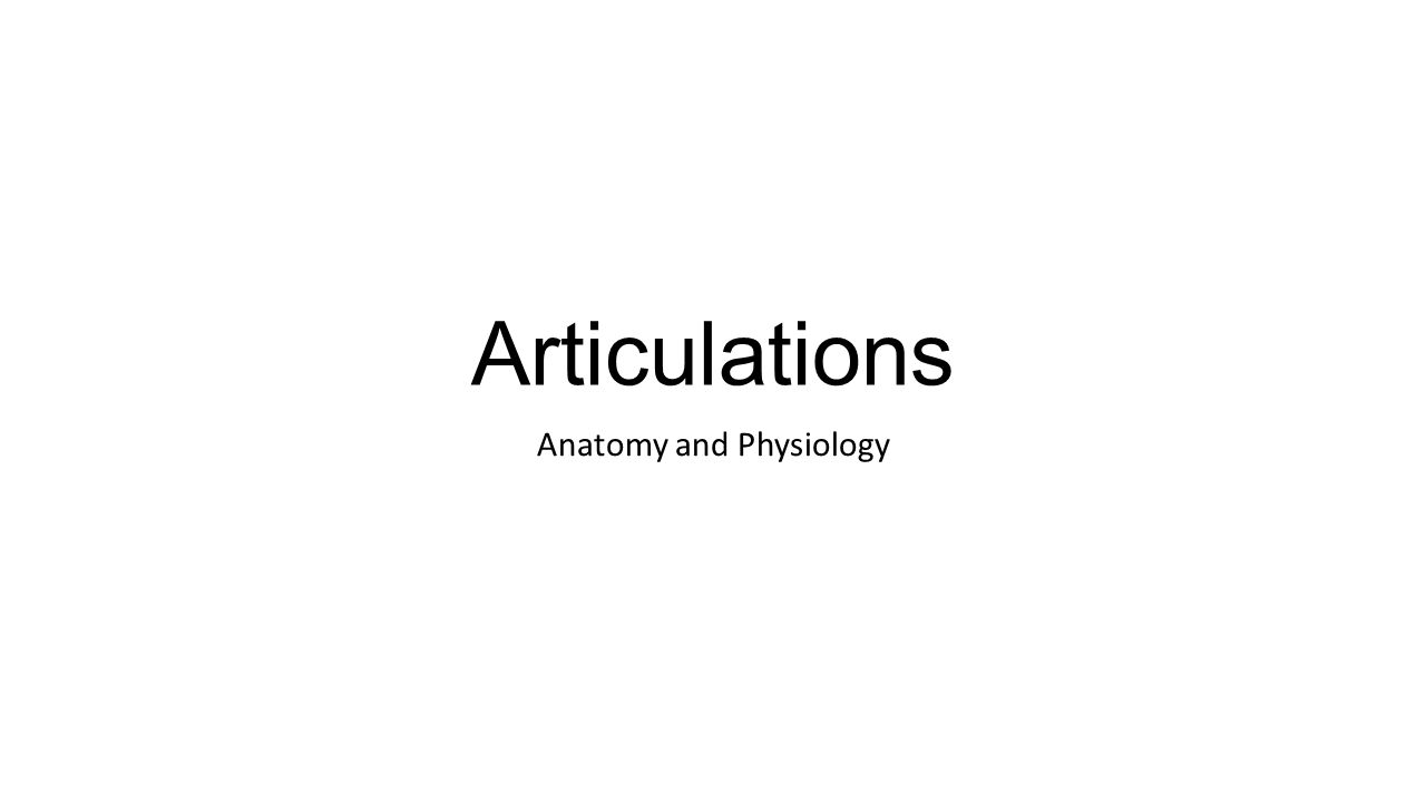 Articulations Anatomy and Physiology