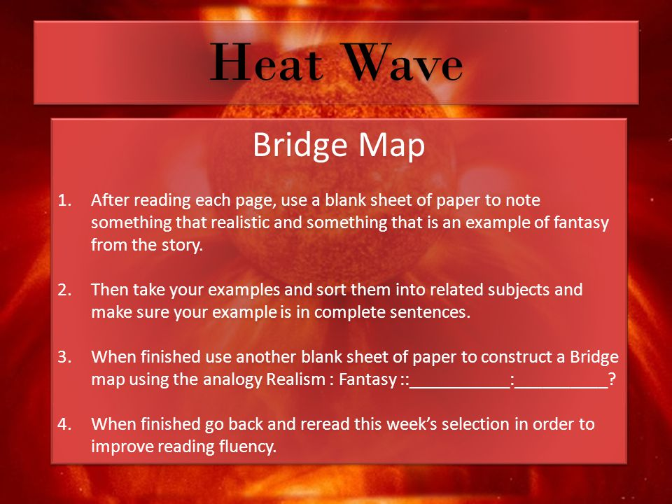 Heat Wave Bridge Map 1.After reading each page, use a blank sheet of paper to note something that realistic and something that is an example of fantasy from the story.