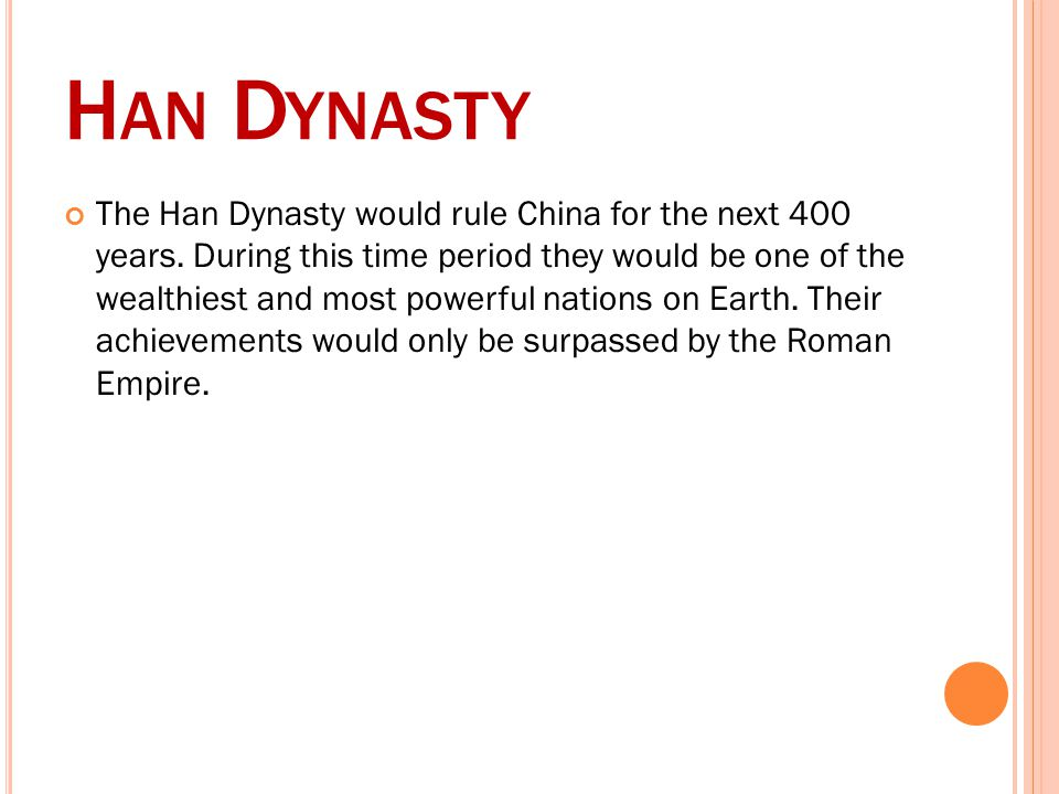 H AN D YNASTY The Han Dynasty would rule China for the next 400 years.
