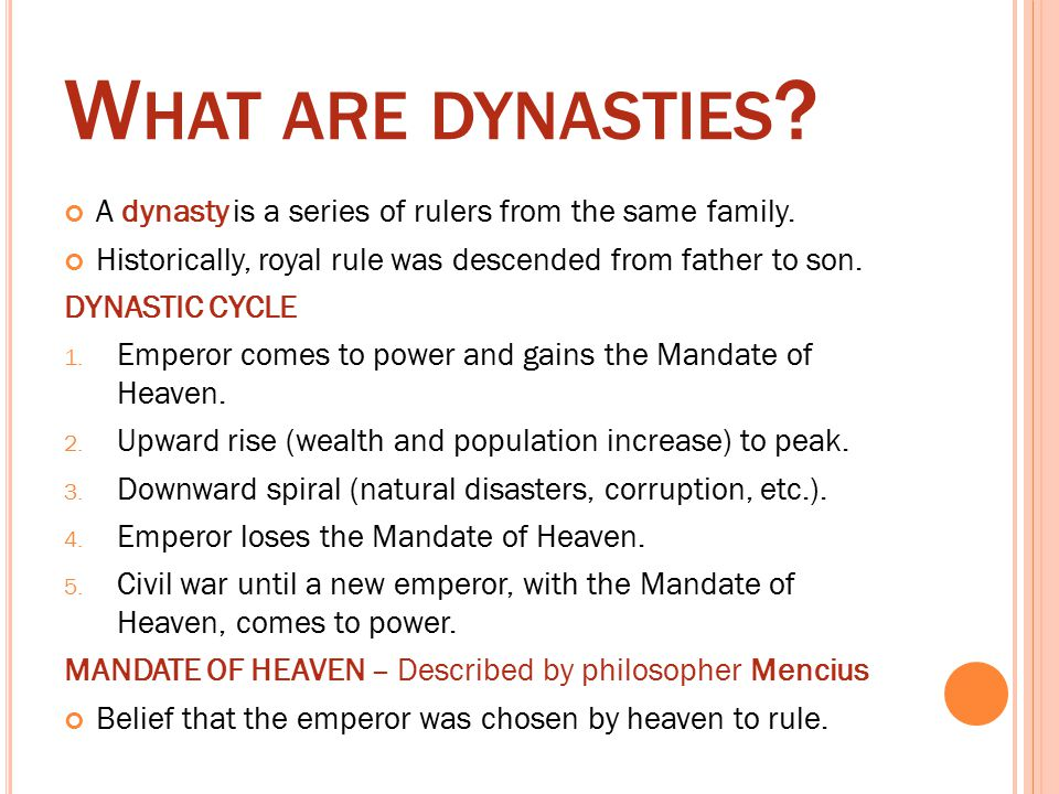 W HAT ARE DYNASTIES . A dynasty is a series of rulers from the same family.