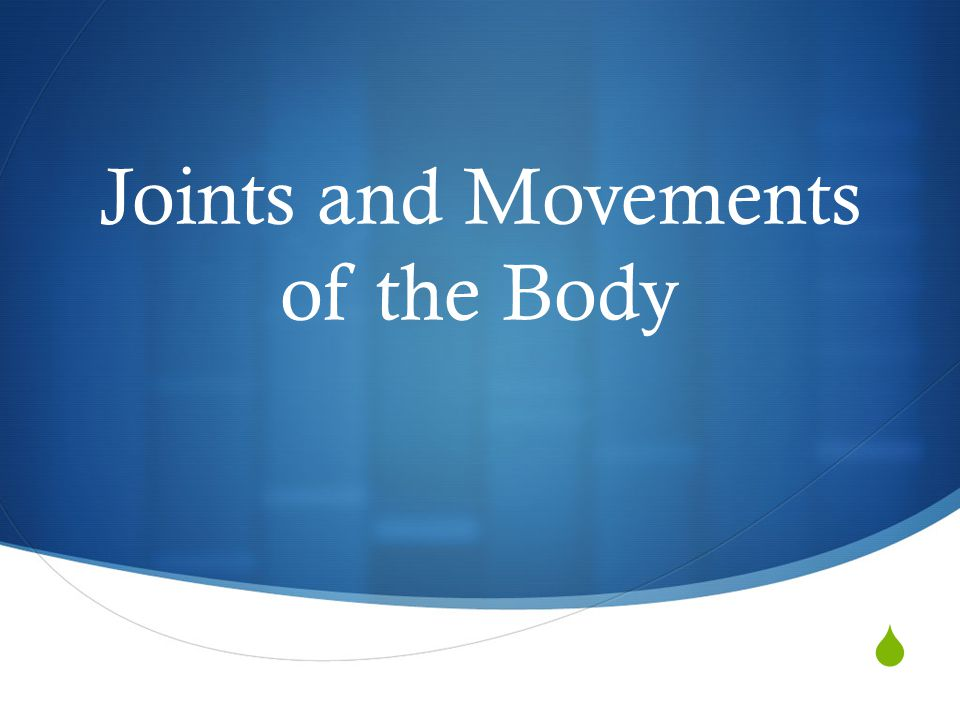 Objectives  Demonstrate knowledge of the joints of body.