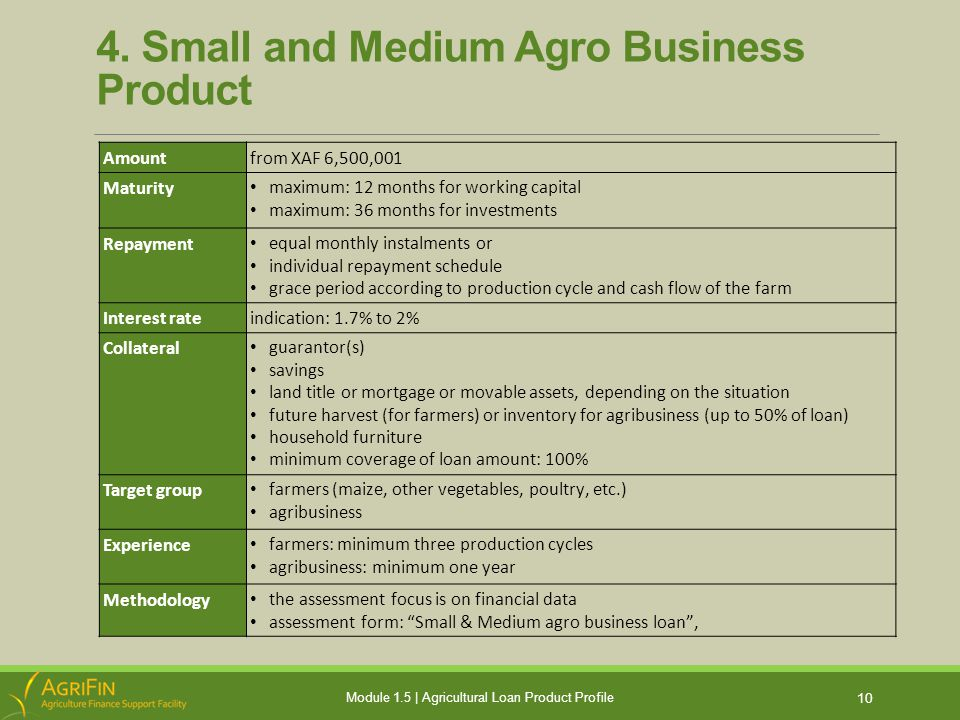 4. Small and Medium Agro Business Product 10 Module 1.5 | Agricultural Loan Product Profile Amountfrom XAF 6,500,001 Maturity maximum: 12 months for w