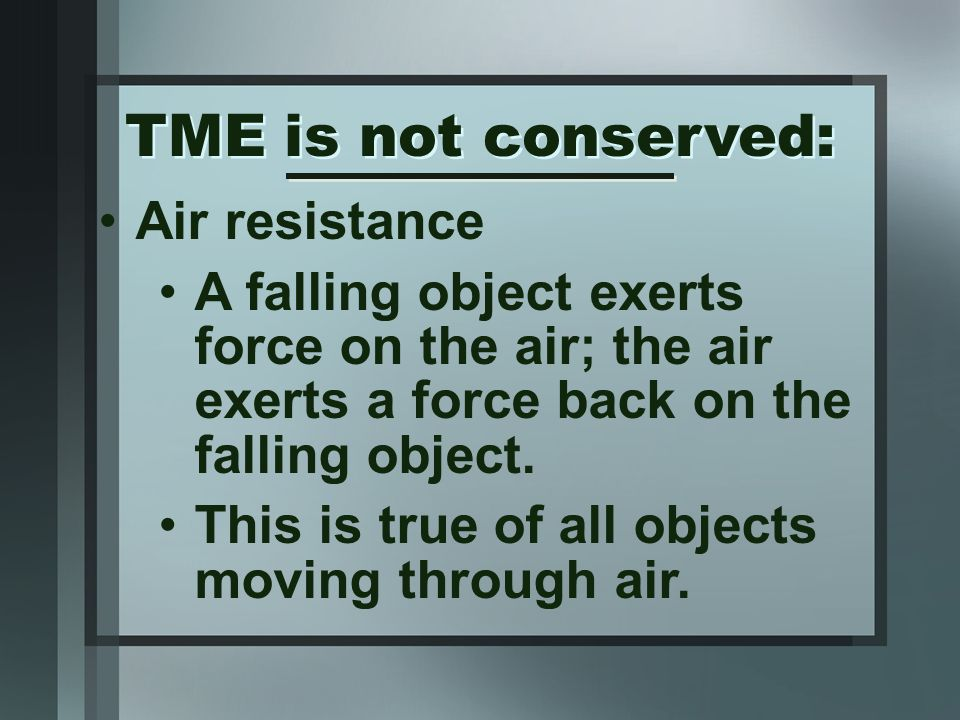 Air resistance A falling object exerts force on the air; the air exerts a force back on the falling object.
