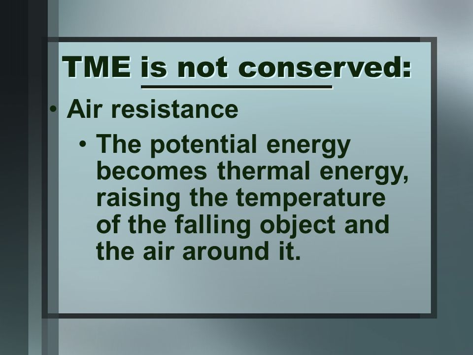 Air resistance The potential energy becomes thermal energy, raising the temperature of the falling object and the air around it.