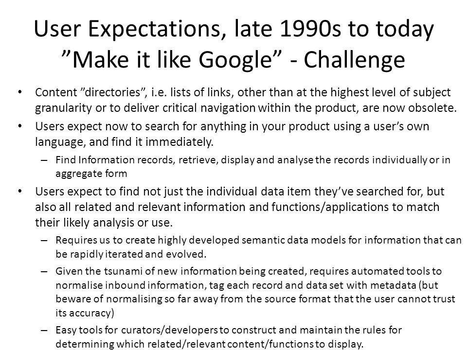 User Expectations, late 1990s to today Make it like Google - Challenge Content directories , i.e.