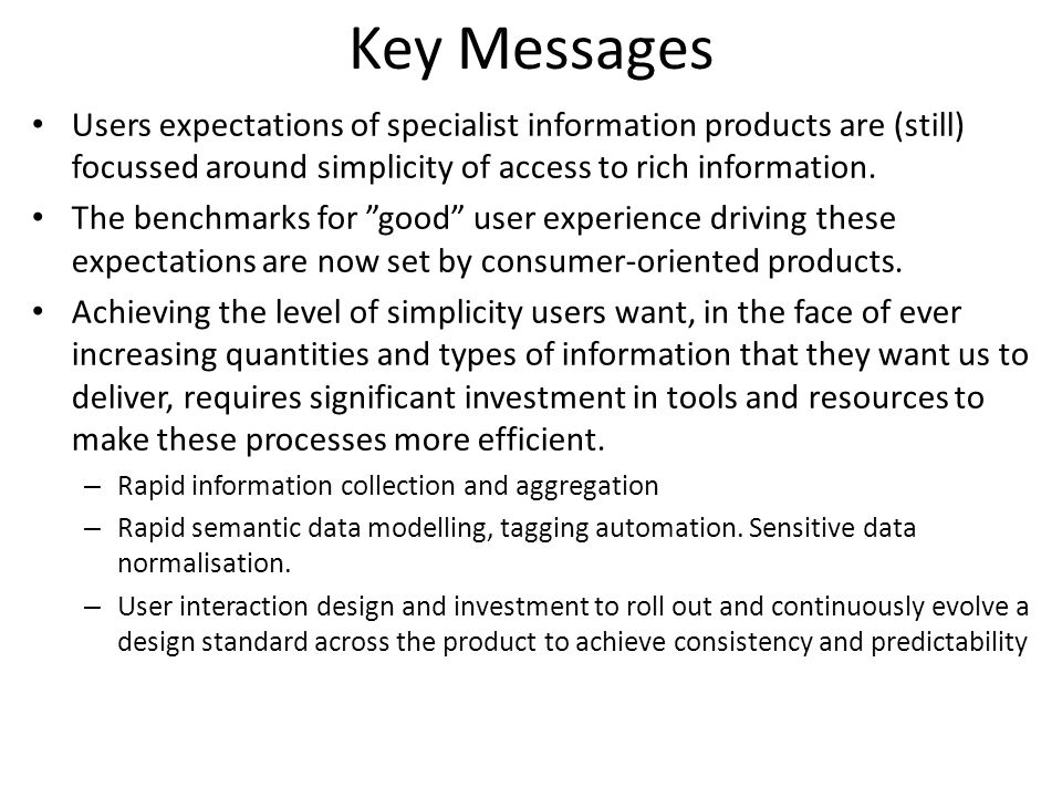 Key Messages Users expectations of specialist information products are (still) focussed around simplicity of access to rich information.