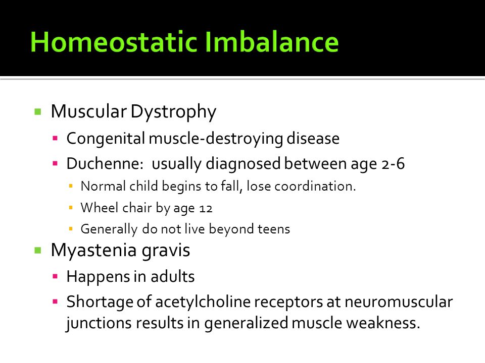  Muscular Dystrophy  Congenital muscle-destroying disease  Duchenne: usually diagnosed between age 2-6 ▪ Normal child begins to fall, lose coordina