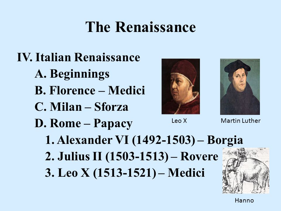 The Renaissance IV. Italian Renaissance A. Beginnings B.