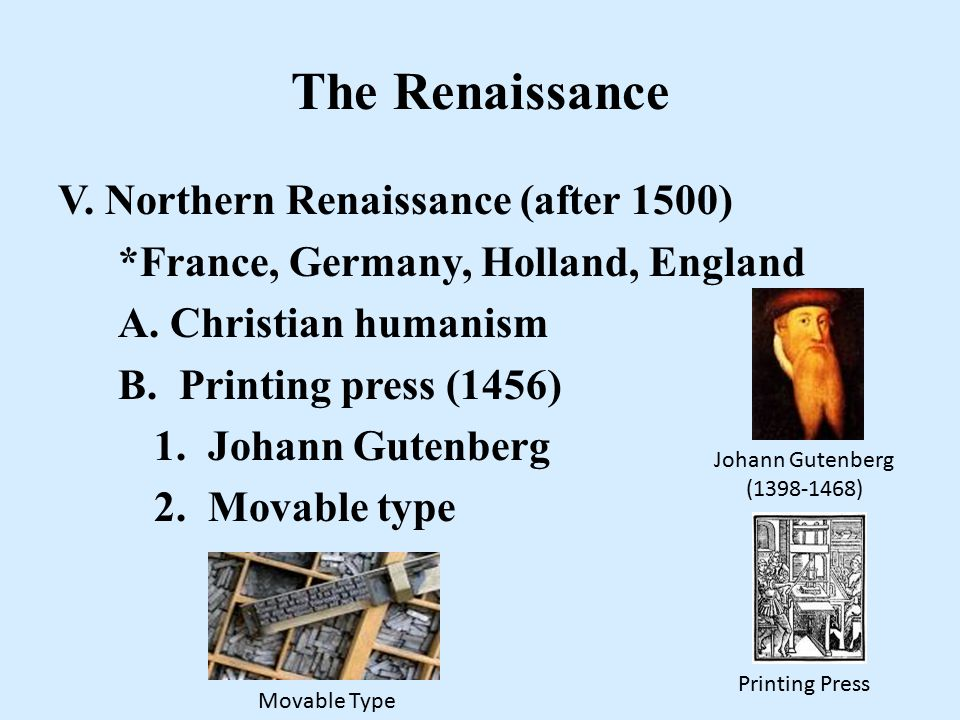 The Renaissance V. Northern Renaissance (after 1500) *France, Germany, Holland, England A.