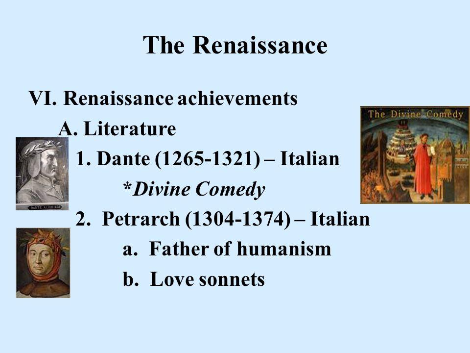The Renaissance VI. Renaissance achievements A. Literature 1. Dante (1265-1321) – Italian *Divine Comedy 2. Petrarch (1304-1374) – Italian a. Father o