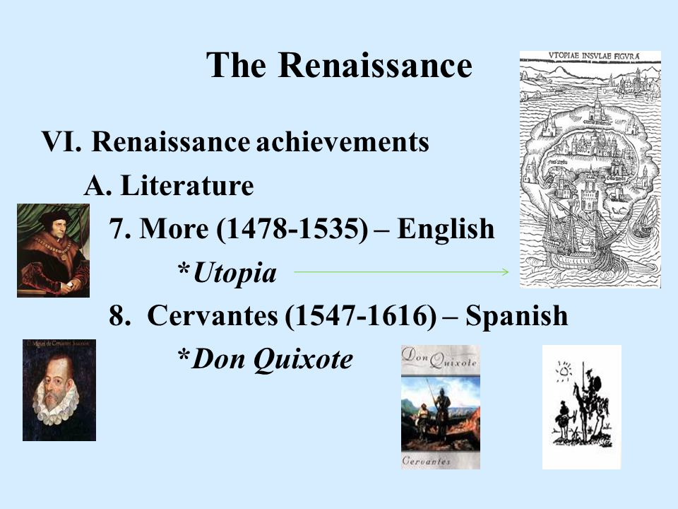 The Renaissance VI. Renaissance achievements A. Literature 7.