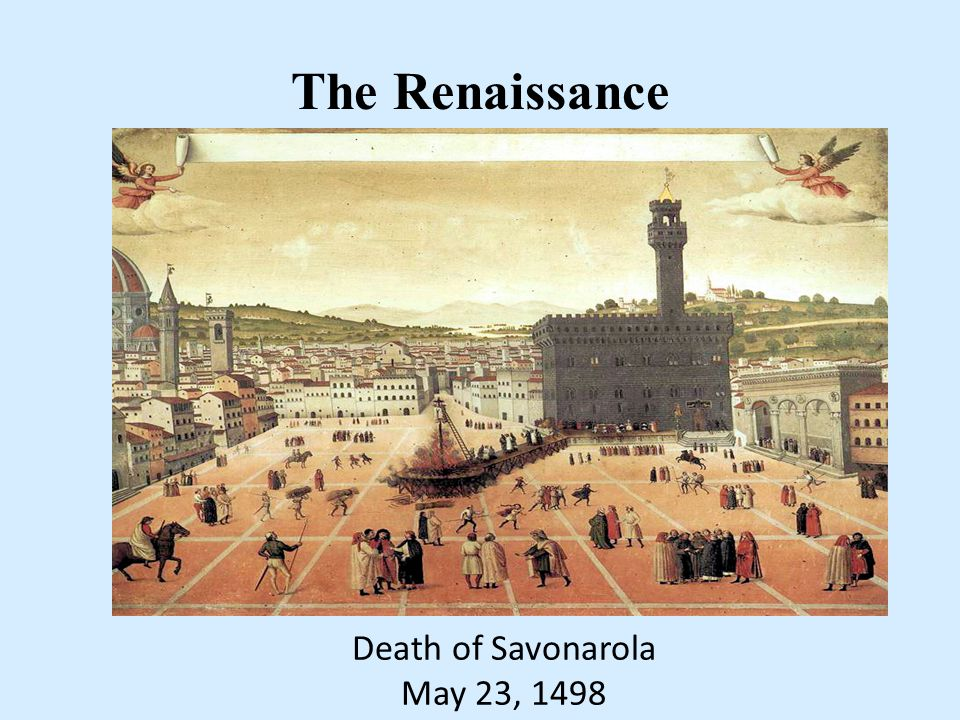 The Renaissance Death of Savonarola May 23, 1498