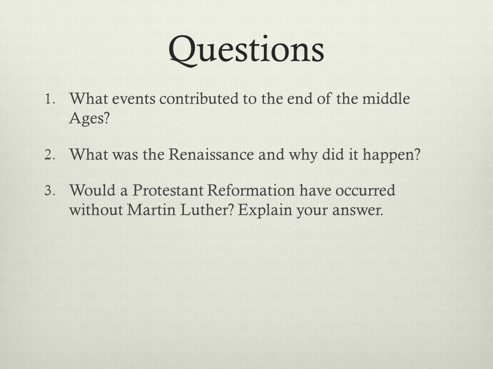 Questions 1. What events contributed to the end of the middle Ages.