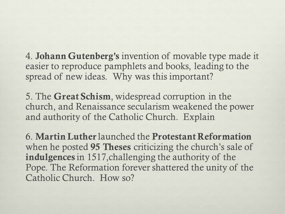 4. Johann Gutenberg's invention of movable type made it easier to reproduce pamphlets and books, leading to the spread of new ideas. Why was this impo
