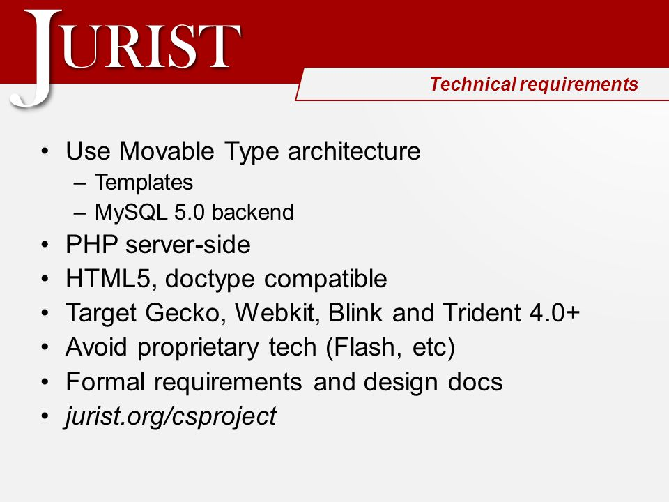 URISTURIST JJ Technical requirements Use Movable Type architecture –Templates –MySQL 5.0 backend PHP server-side HTML5, doctype compatible Target Geck