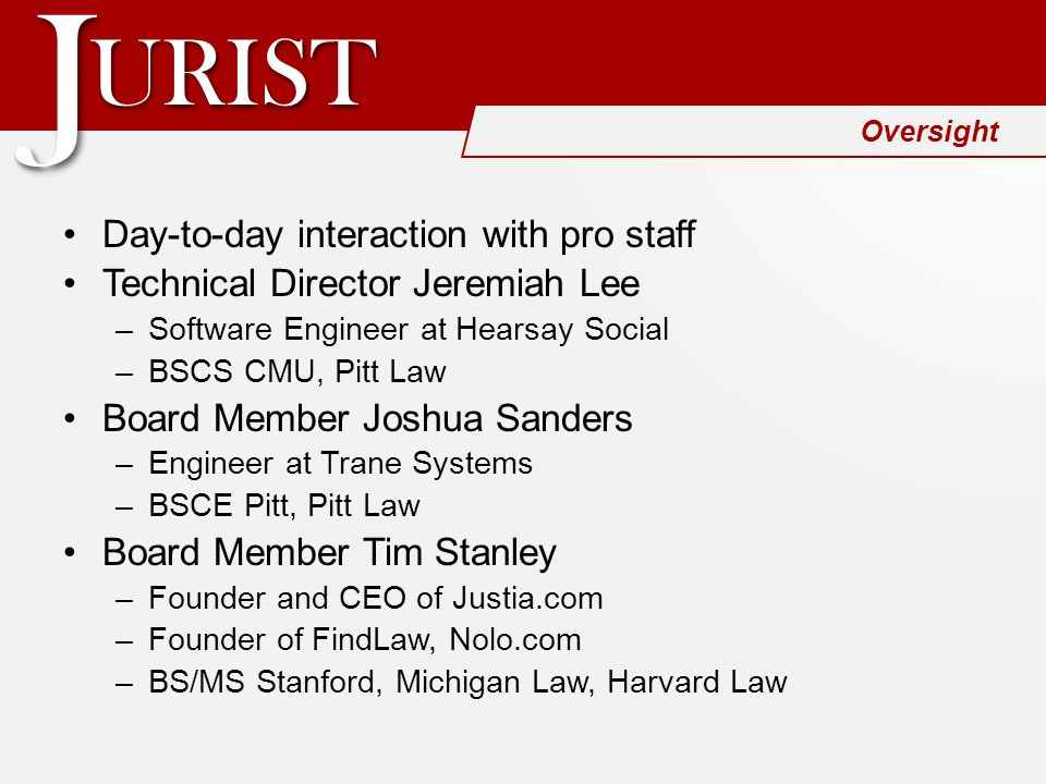 URISTURIST JJ Oversight Day-to-day interaction with pro staff Technical Director Jeremiah Lee –Software Engineer at Hearsay Social –BSCS CMU, Pitt Law