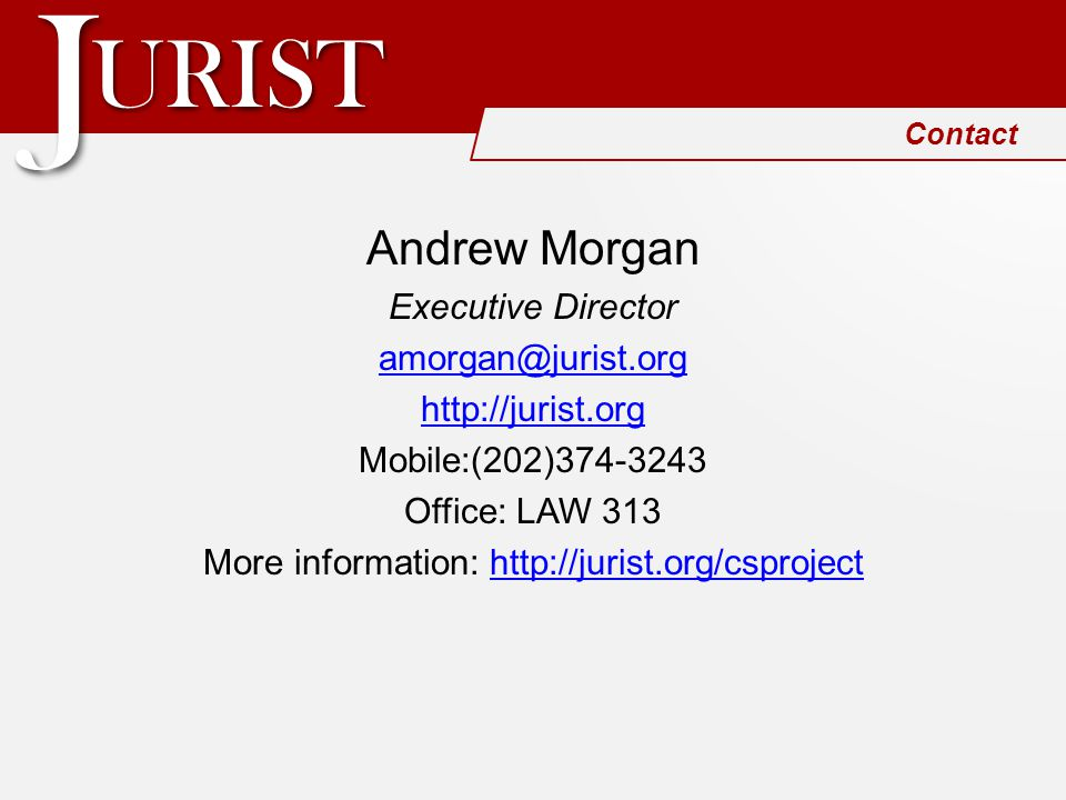 URISTURIST JJ Contact Andrew Morgan Executive Director amorgan@jurist.org http://jurist.org Mobile:(202)374-3243 Office: LAW 313 More information: htt