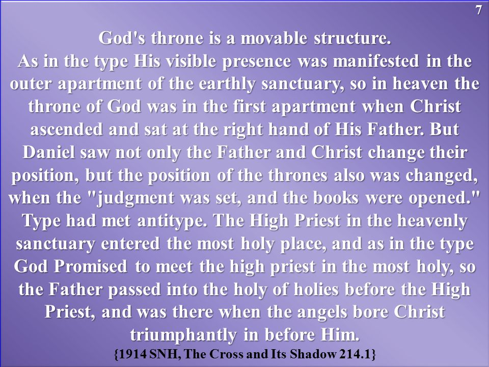 God's throne is a movable structure. As in the type His visible presence was manifested in the outer apartment of the earthly sanctuary, so in heaven
