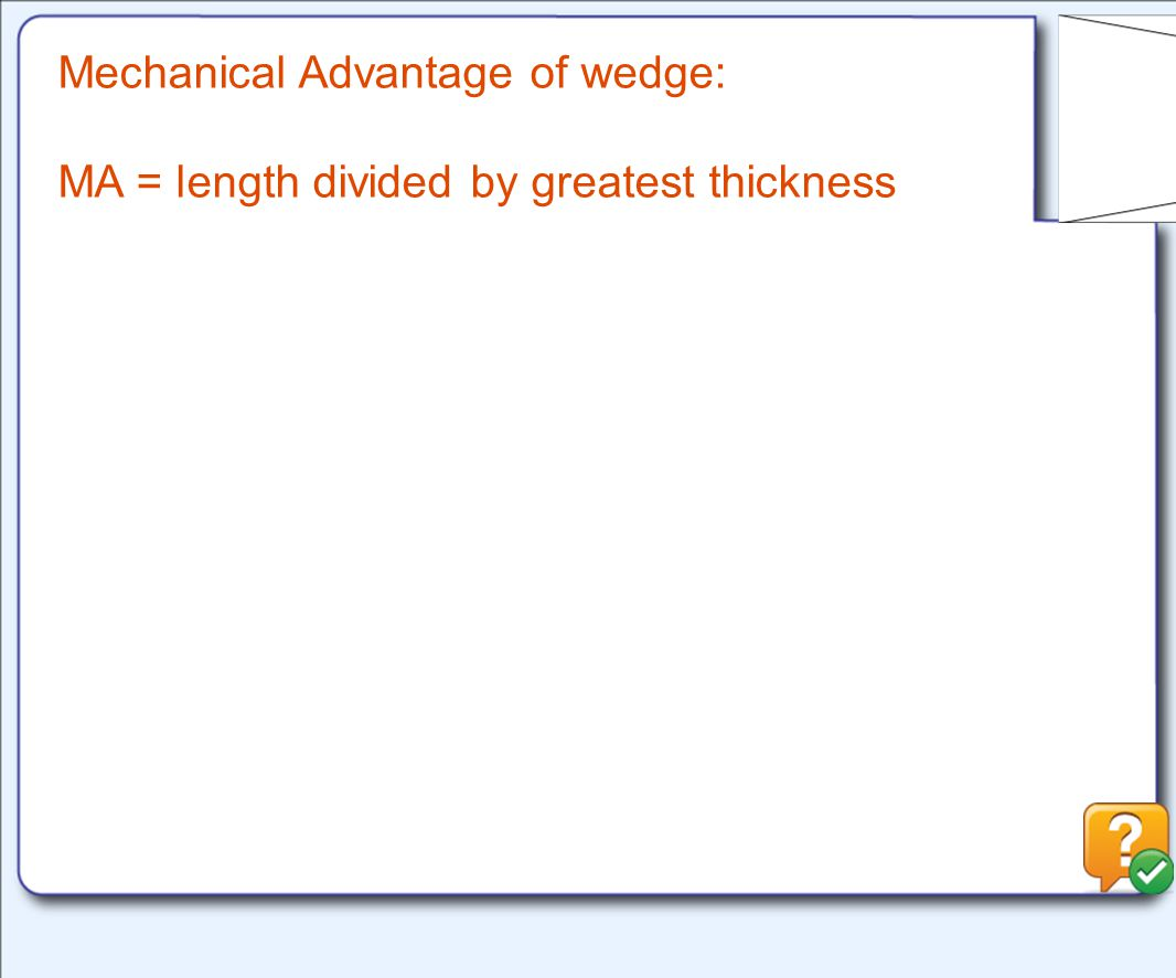 Mechanical Advantage of wedge: MA = length divided by greatest thickness