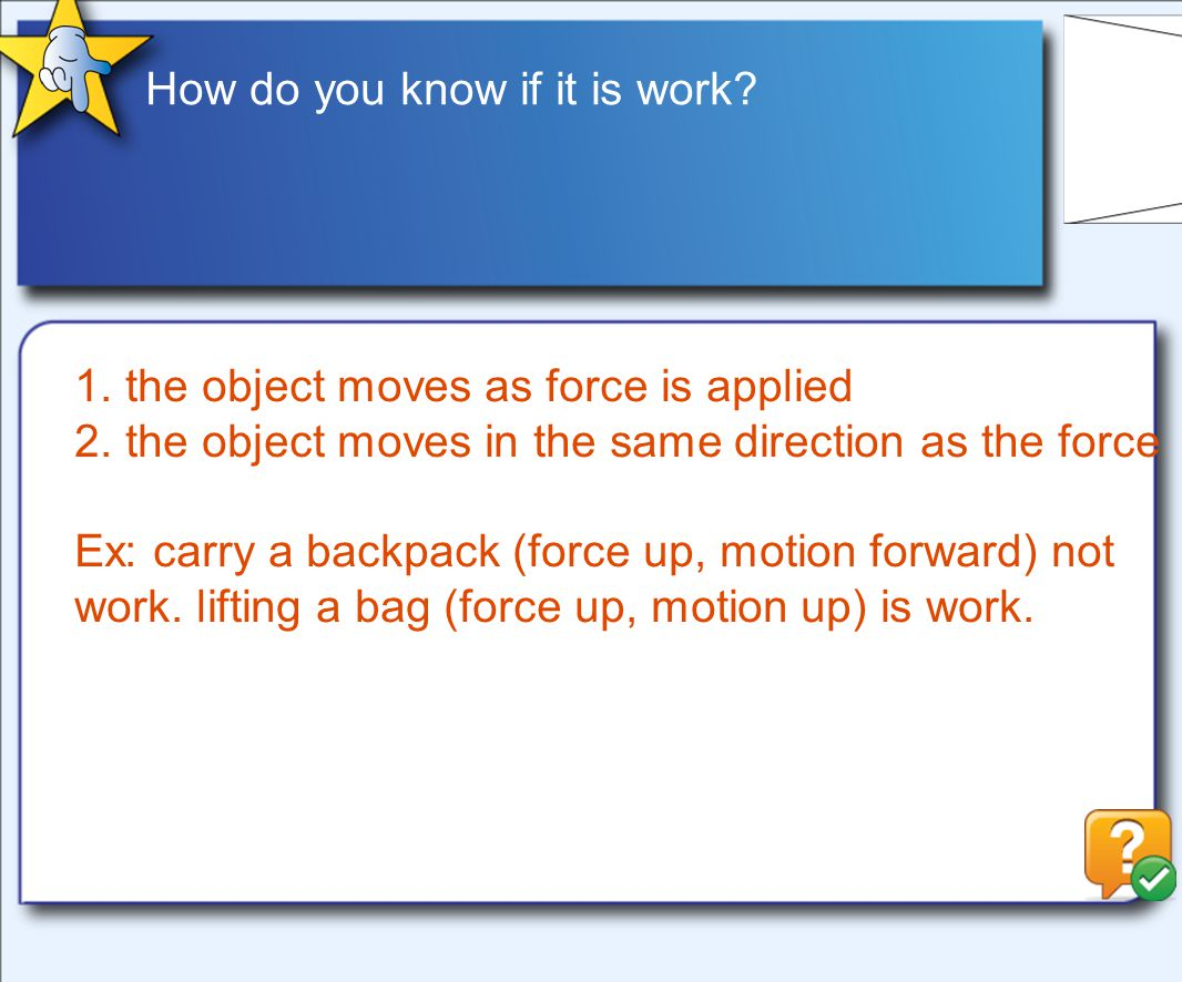 How do you know if it is work.1. the object moves as force is applied 2.