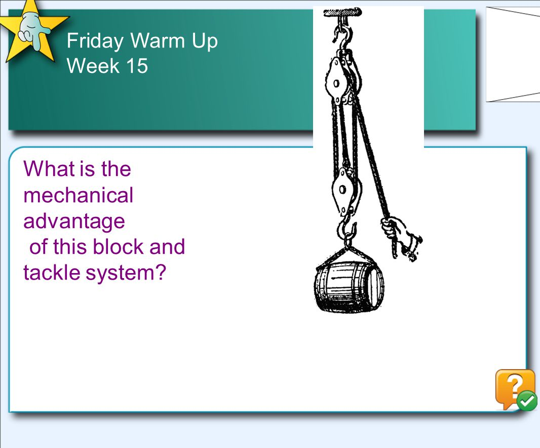 Friday Warm Up Week 15 What is the mechanical advantage of this block and tackle system?
