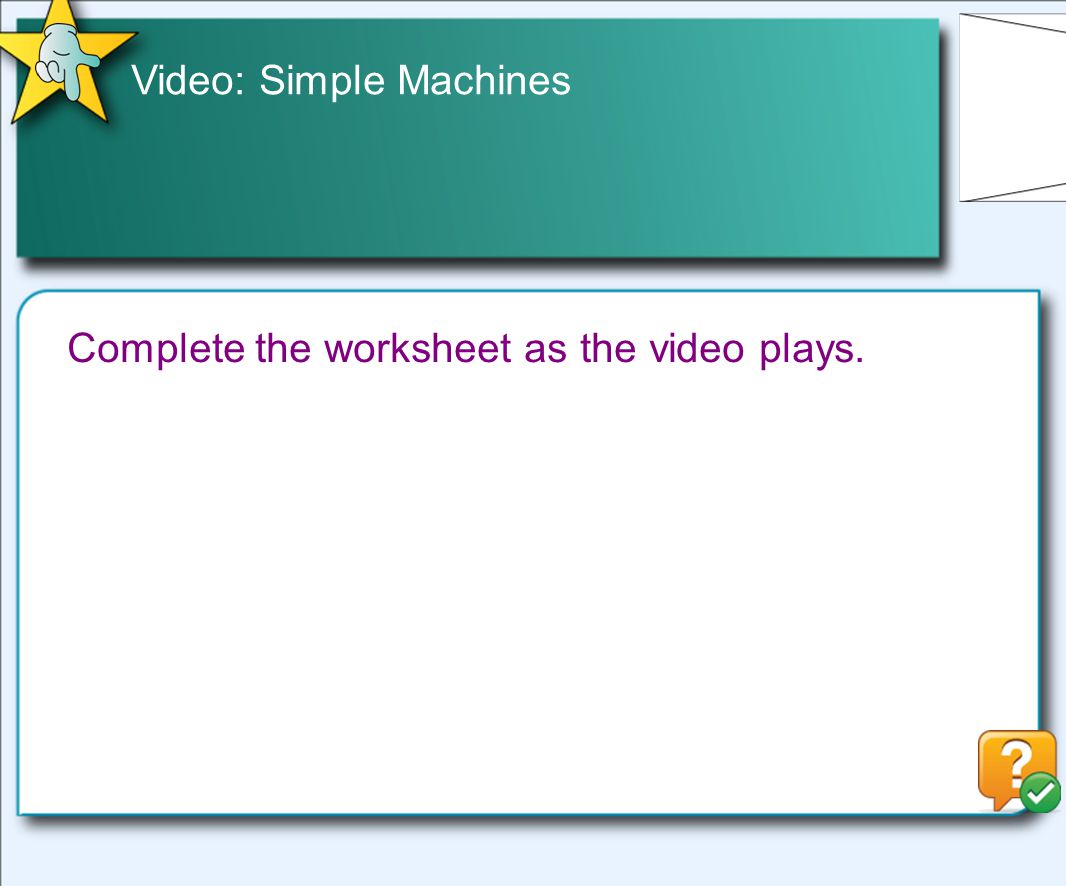 Video: Simple Machines Complete the worksheet as the video plays.