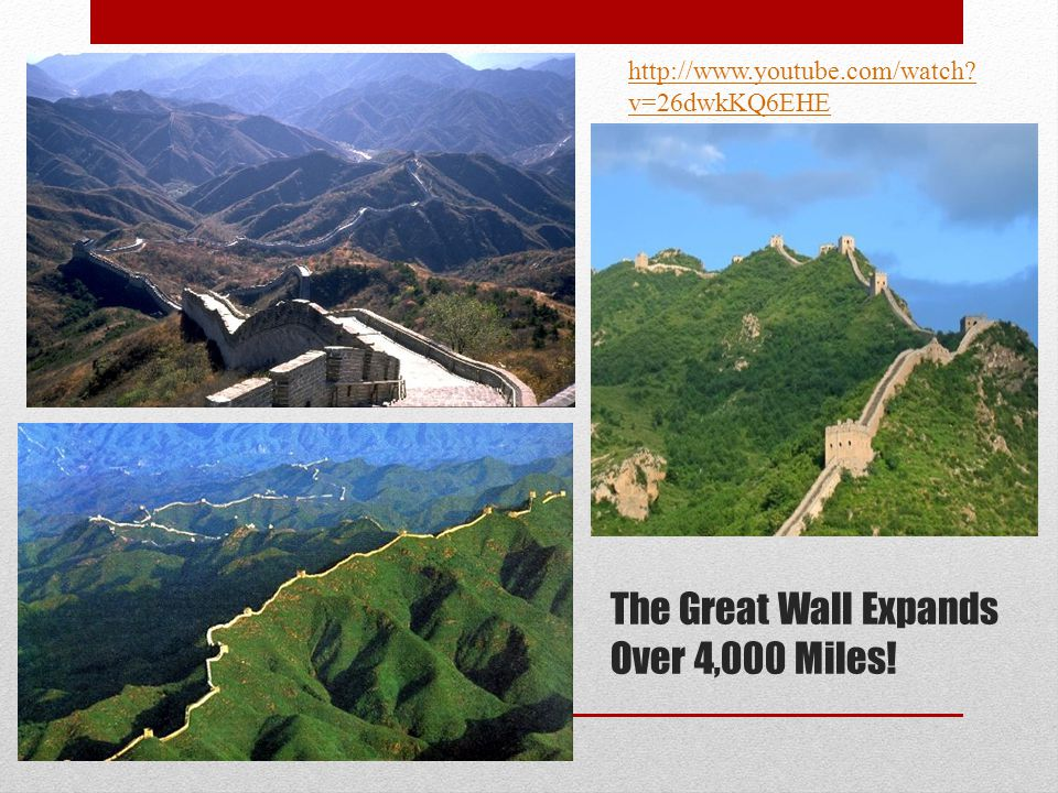 The Great Wall Expands Over 4,000 Miles! http://www.youtube.com/watch? v=26dwkKQ6EHE