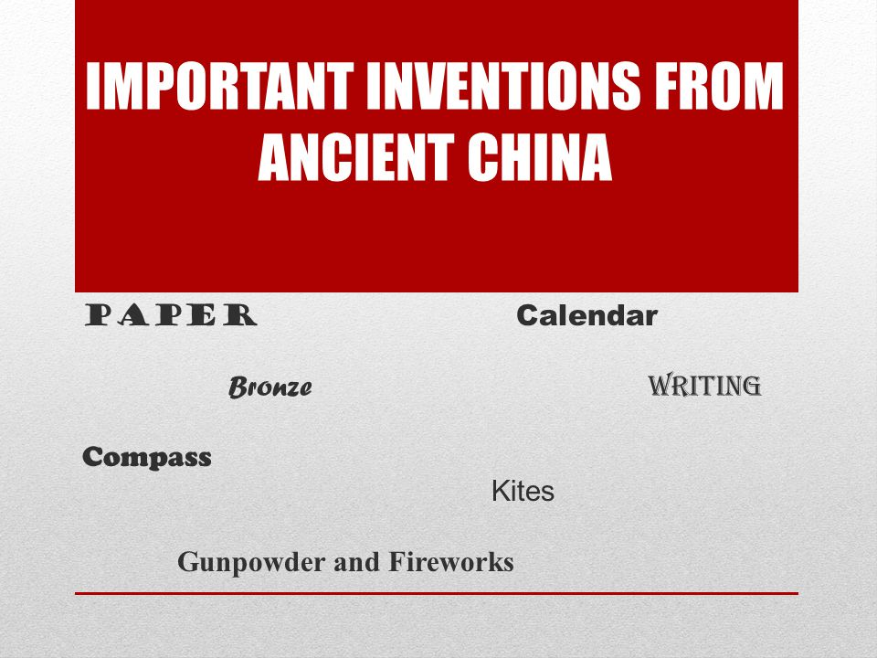 IMPORTANT INVENTIONS FROM ANCIENT CHINA Paper Calendar Bronze Writing Compass Kites Gunpowder and Fireworks