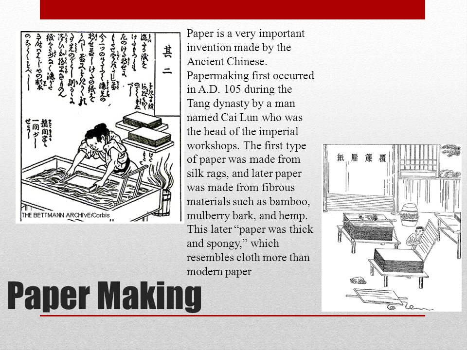 Paper Making Paper is a very important invention made by the Ancient Chinese. Papermaking first occurred in A.D. 105 during the Tang dynasty by a man