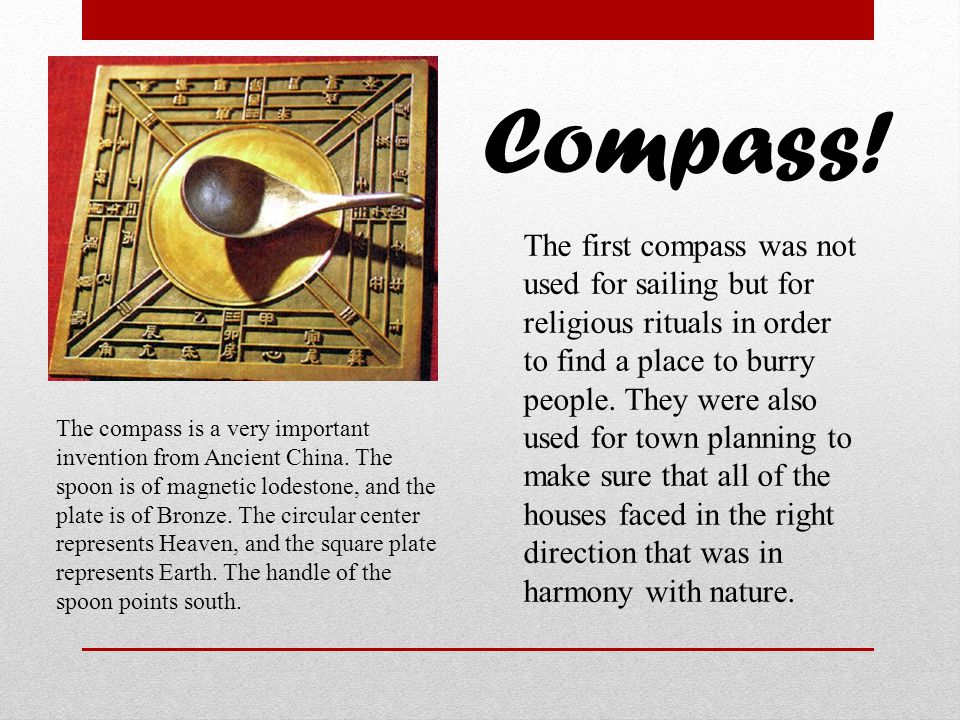Compass! The compass is a very important invention from Ancient China. The spoon is of magnetic lodestone, and the plate is of Bronze. The circular ce