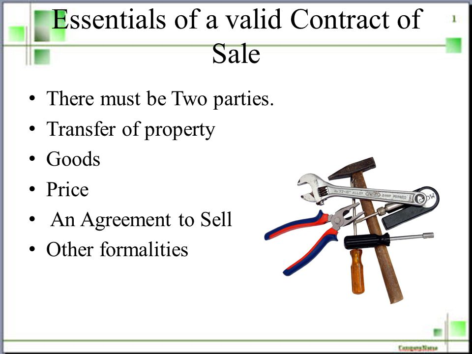 Essentials of a valid Contract of Sale There must be Two parties.