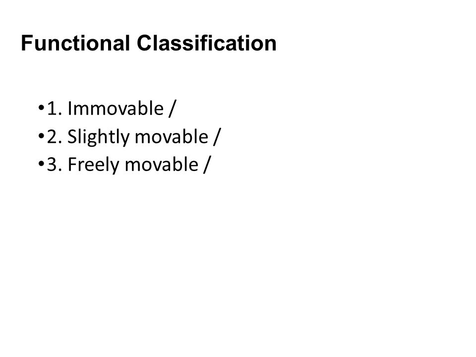 Functional Classification 1. Immovable / 2. Slightly movable / 3. Freely movable /