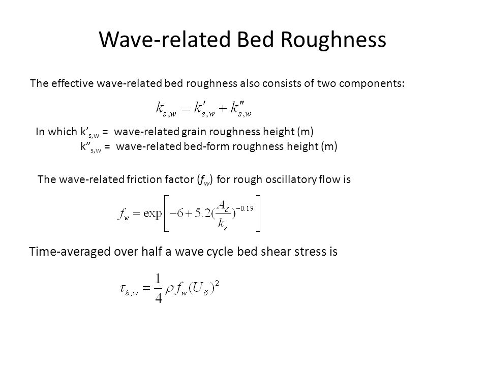 Wave-related Bed Roughness The effective wave-related bed roughness also consists of two components: In which k' s,w = wave-related grain roughness he