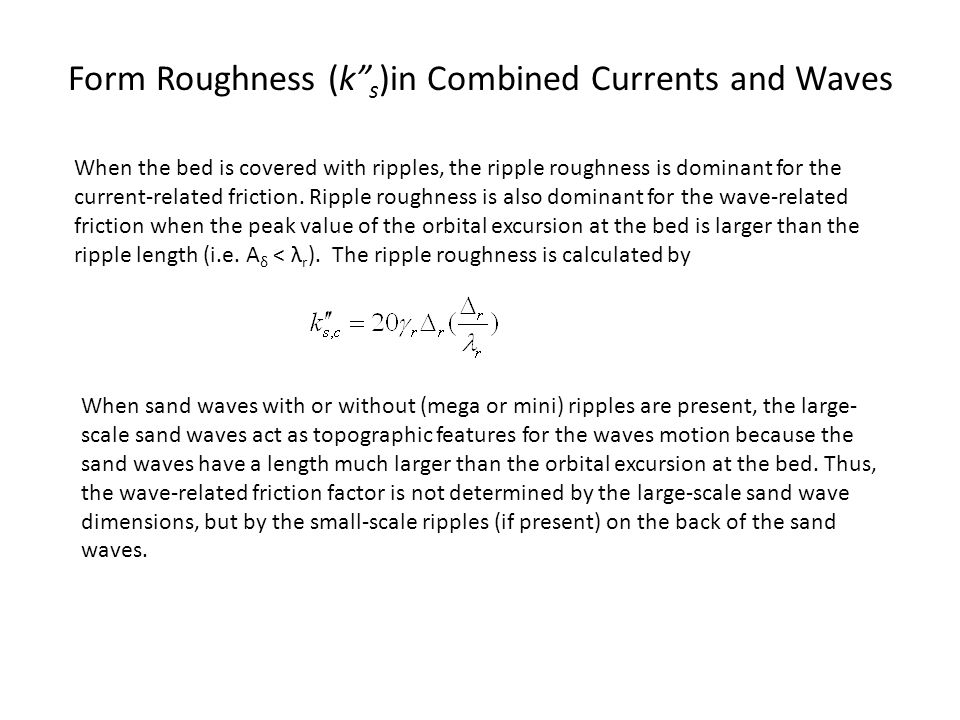 """Form Roughness (k"""" s )in Combined Currents and Waves When the bed is covered with ripples, the ripple roughness is dominant for the current-related fr"""