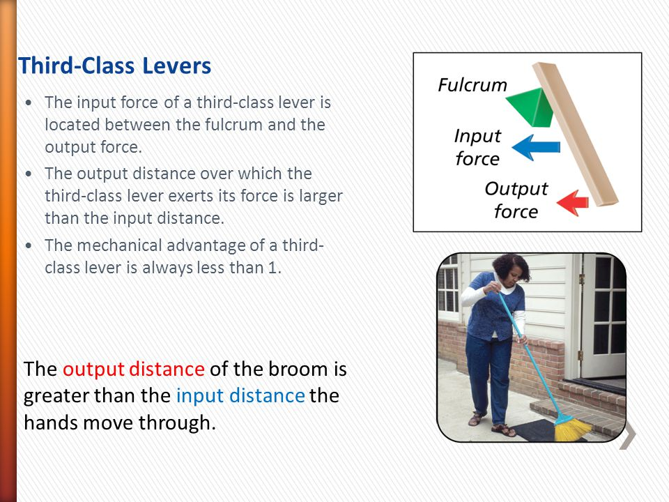The output distance of the broom is greater than the input distance the hands move through.