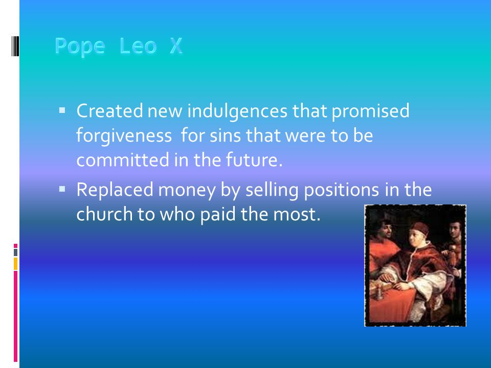  In the year of 1513 Pope Leo X spent money, raised by the church, on himself and art.